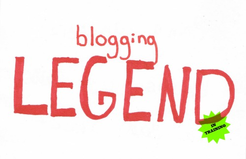 blogging-legend-in-training