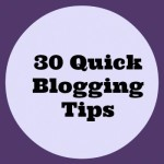 30 quick blogging tips